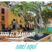 Naci Aqui by Tito El Bambino