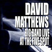 Big Band Live At The Five Spot (Live At The Five Spot Café / New York City, NY / 1975) by David Matthews