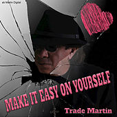 Make It Easy on Yourself by Trade Martin