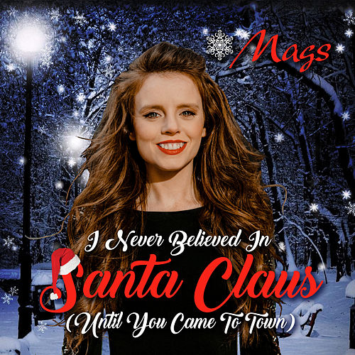 I Never Believed in Santa Claus (Until You Came to Town) by Mags McCarthy