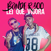 Lei Que Vigora by Bonde R300