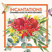 Incantations: Chamber Music by Ross Edwards de Various Artists