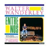 Walter Wanderley, Seu Conjunto E Orquestra - Entre Nós von Walter Wanderley