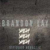 Yada Yada Yada (Stripped Acoustic) by Brandon Lay