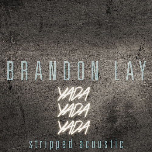 Yada Yada Yada (Stripped Acoustic) by Brandon Lay