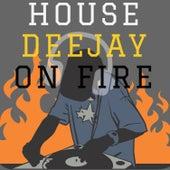 House Deejay On Fire von Dj Regard