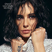 Love Made Me Do It by Cheryl