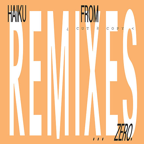 Haiku From Zero Remixes by Cut Copy