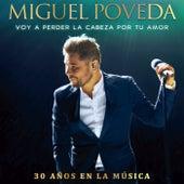 Voy A Perder La Cabeza Por Tu Amor (30 Años En La Música) by Miguel Poveda