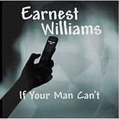If Your Man Can't by Earnest Williams