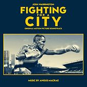Josh Warrington: Fighting for a City (Original Motion Picture Soundtrack) by Angus Mac Rae