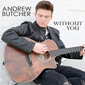 Without You by Andrew Butcher