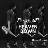 Praises up Heaven Down by Naomi Bronson