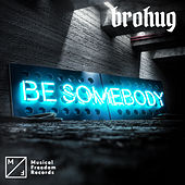 Be Somebody (Club Mix) von Brohug