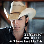 Ain't Living Long Like This by Justin Moore