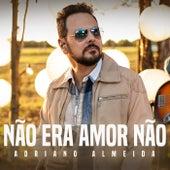 Não Era Amor Não (Acústico) by Adriano Almeida