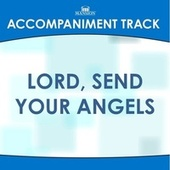 Lord, Send Your Angels by Mansion Accompaniment Tracks