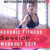 Aerobic Fitness Session Workout 2019 (Musique Pour Courir, Fitness, S'entraîner Et Aerobic) by Motivation Sport Fitness