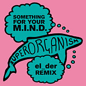 Something For Your M.I.N.D. (El_Der Remix) by Superorganism