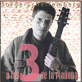 A las 3 de la Mañana by Jorge Schellemberg