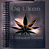 I Smoke Good de Og Ukon