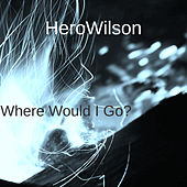 Where Would I Go? by HeroWilson
