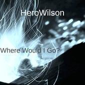 Where Would I Go? von HeroWilson