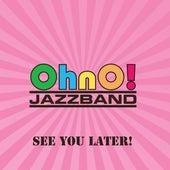 See You Later! von OhnO! Jazzband