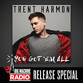 You Got 'Em All (Big Machine Radio Album Release Special) by Trent Harmon