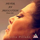 Never An Absolution (Piano Solo) Cecilia Pillado von Cecilia Pillado