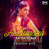 Aishwarya Rai Bachchan: Greatest Hits by Various Artists