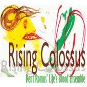Rising Colossus de Rent Romus' Life's Blood Ensemble