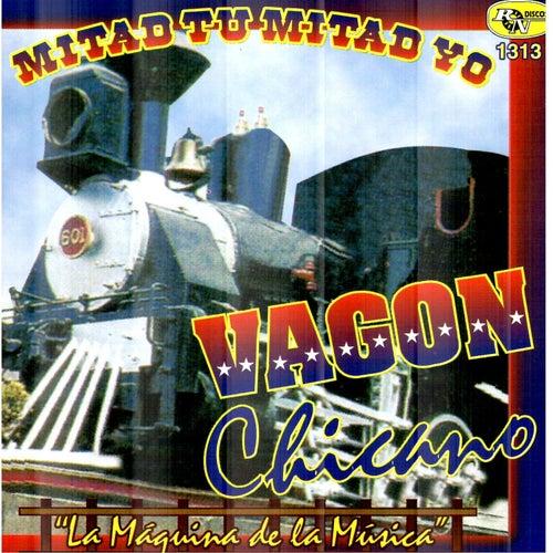 Mitad Tu Mitad Yo by Vagon Chicano