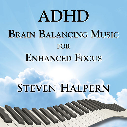 ADHD Brain Balancing Music for Enhanced Focus by Steven Halpern