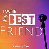 You're My Best Friend by Chasing Da Vinci