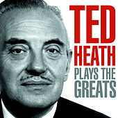 Ted Heath Plays The Greats von Ted Heath
