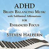 ADHD Brain Balancing Music with Subliminal Affirmations for Enhanced Focus by Steven Halpern
