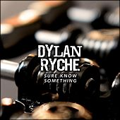 Sure Know Something by Dylan Ryche