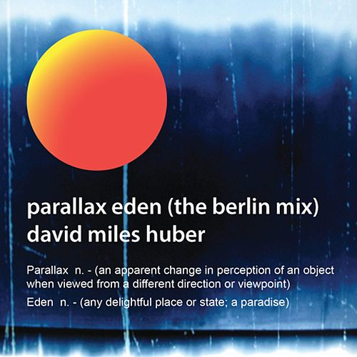 Parallax Eden (Berlin Mix) by David Miles Huber