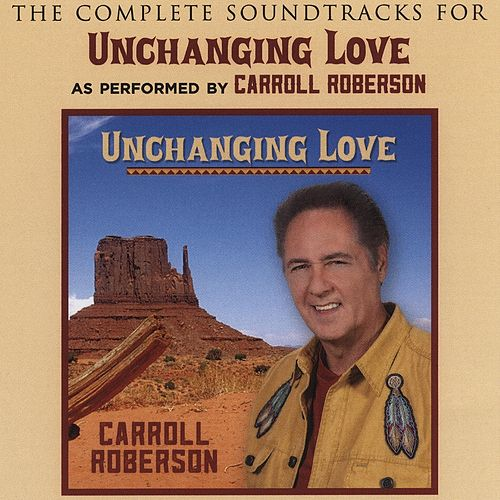 Unchanging Love - Complete Soundtracks by Carroll Roberson