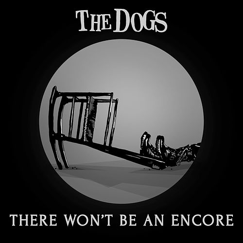 There Won't Be An Encore by The Dogs