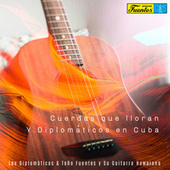 Cuerdas Que Lloran y Diplomáticos en Cuba de Various Artists