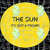 Its Just a Feeling von The Sun
