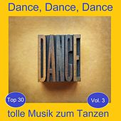 Top 30: Dance, Dance, Dance - Tolle Musik zum Tanzen, Vol. 3 de Various Artists