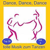 Top 30: Dance, Dance, Dance - Tolle Musik zum Tanzen, Vol. 5 by Various Artists