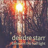 Between the Half Light by Deirdre Starr
