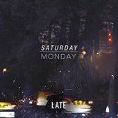 Late von Monday ( Saturday