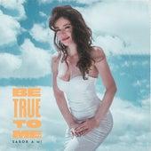 Be True to Me - Sabor a Mi (Versión Bilingüe) de Flora Martinez