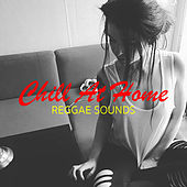 Chill At Home Reggae Sounds by Various Artists
