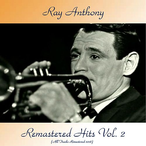 Remastered Hits Vol, 2 (All Tracks Remastered) von Ray Anthony